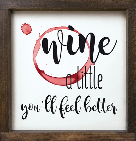 WINE A LITTLE FRAMED SIGN