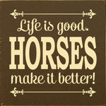 LIFE IS GOOD. HORSES MAKE IT BETTER SIGN
