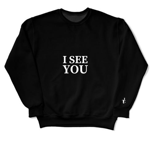 I See You Sweatshirt
