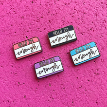 "Load image into Gallery viewer, ""Hello I'm Enough"" PINK Mental Health Enamel Pin"