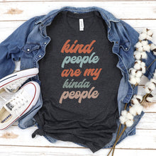 Load image into Gallery viewer, Kind People are My Kinda People T Shirt - Jax Allen Designs