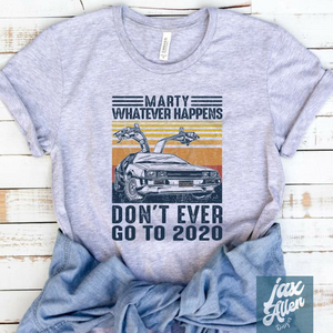 Marty Don't Ever Go to 2020 T Shirt - Jax Allen Designs