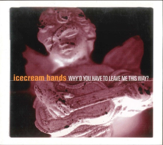 Icecream Hands - Why'd You Have To Leave Me This Way?