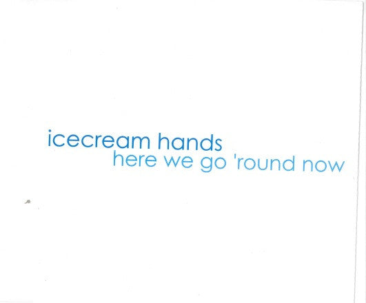 Icecream Hands - Here We Go 'Round Now (Single)