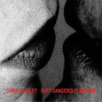 Chris Whitley - Soft Dangerous Shores