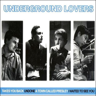 Underground Lovers - Takes You Back / Undone