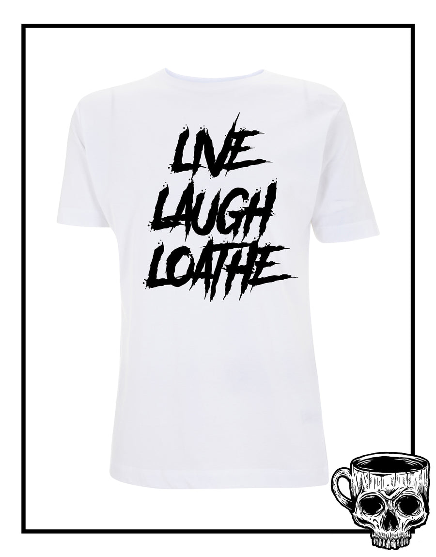 Live Laugh Loathe T-Shirt - Burnt Coffee Clothing