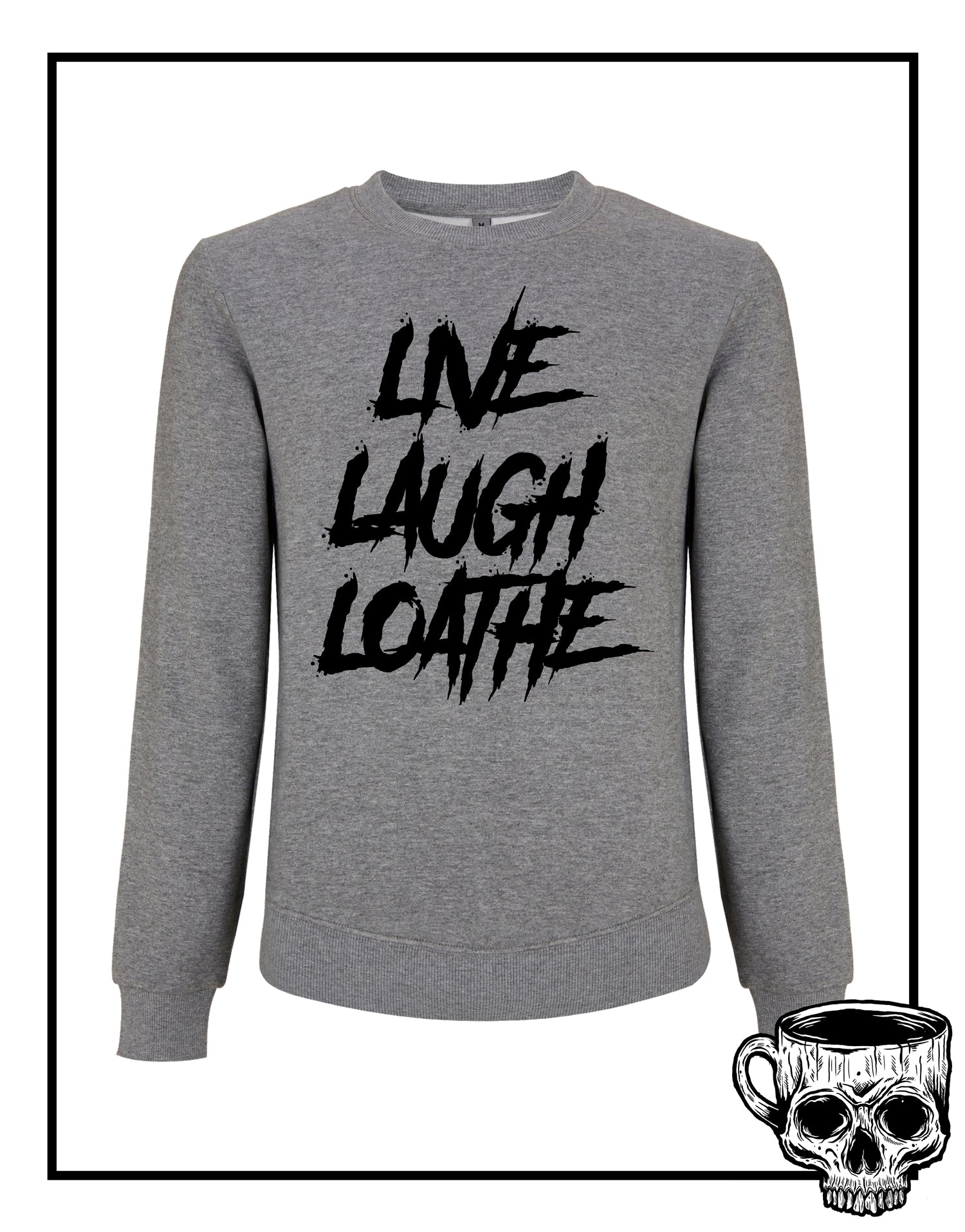 Live Laugh Loathe Sweatshirt - Burnt Coffee Clothing