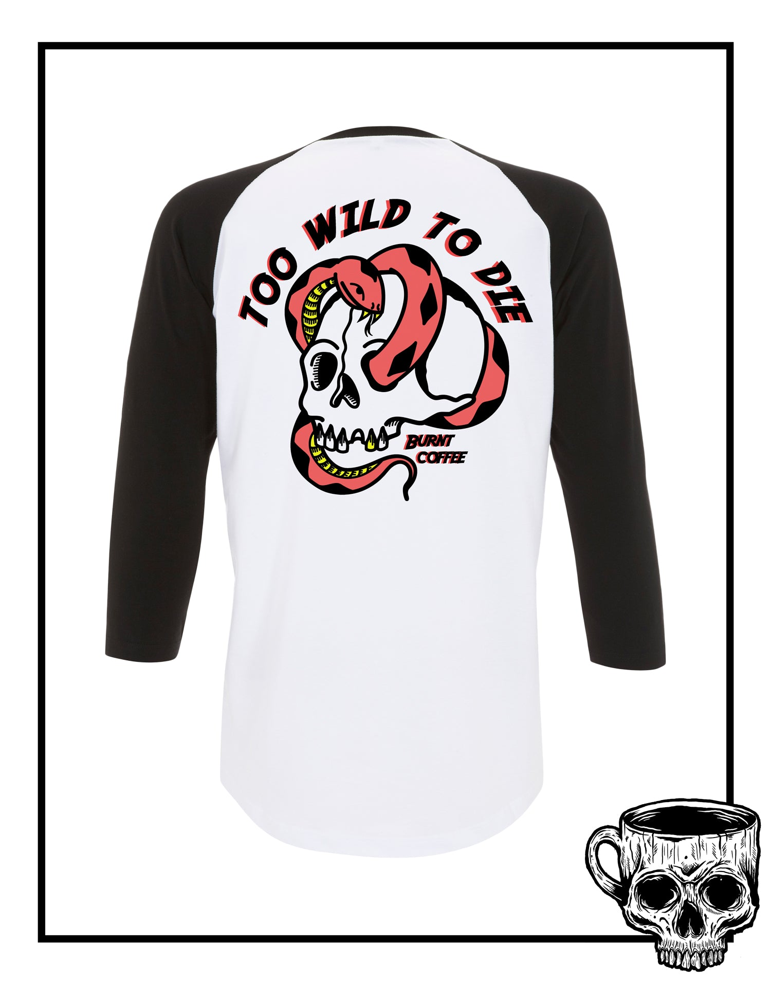 Too Wild To Die Baseball T-Shirt - Burnt Coffee Clothing