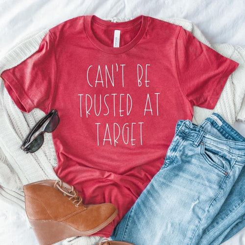 Cant Be Trusted At Target Tee