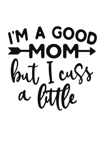 I'm a good mom but I cuss a little