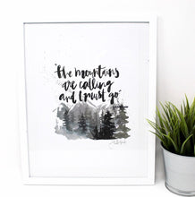 Load image into Gallery viewer, The Mountains Are Calling, and I Must Go- Art Print, 8x10, Inspirational Quote, John Muir, Wall Art, Home Decor, Mountain Art