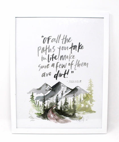 Of All The Paths You Take- John Muir Quote Art Print, Home Decor, Quote Art, Adventure Art
