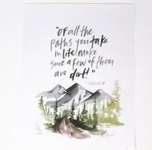 Load image into Gallery viewer, Of All The Paths You Take- John Muir Quote Art Print, Home Decor, Quote Art, Adventure Art