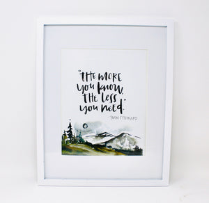 The Less You Need- 8X10 Art Print, Mountains, Home Decor