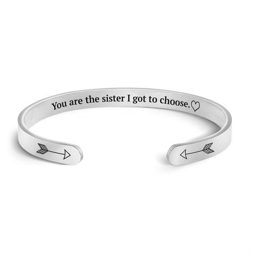 You are the Sister I got to Choose Cuff Bracelet