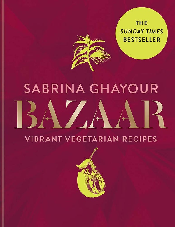 Bazaar Vibrant vegetarian and plant-based recipes by Sabrina Ghayour