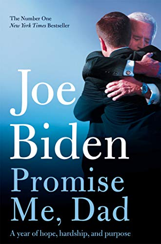 Promise Me, Dad  The Heartbreaking Story Of Joe Biden's Most Difficult Year