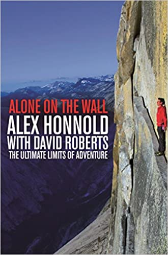 Alone on the Wall, Alex Honnold and the Ultimate Limits of Adventure