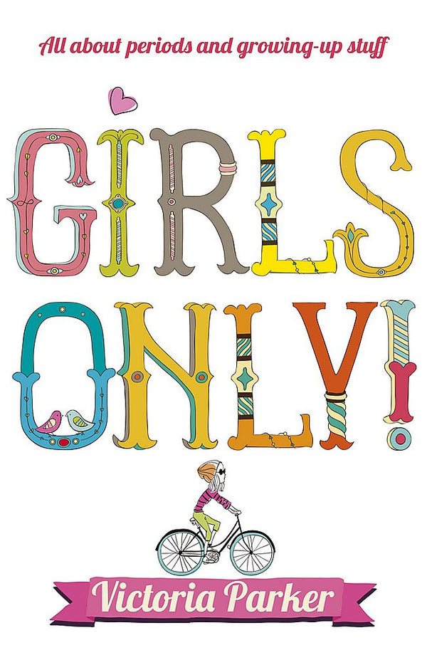 Girls Only, All About Periods and Growing Up Stuff by Victoria Parker
