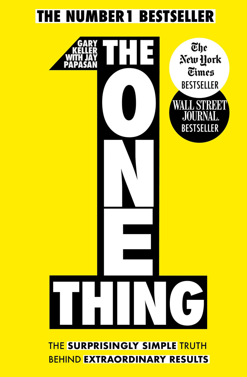 The One Thing: The Surprisingly Simple Truth Behind Extraordi by Gary Keller