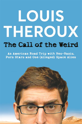 The Call of the Weird An American Road Trip with Neo Nazis Louis Theroux