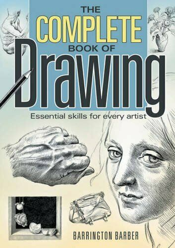 The Complete Book of Drawing: Essential Skills For Every Artist By Barrington