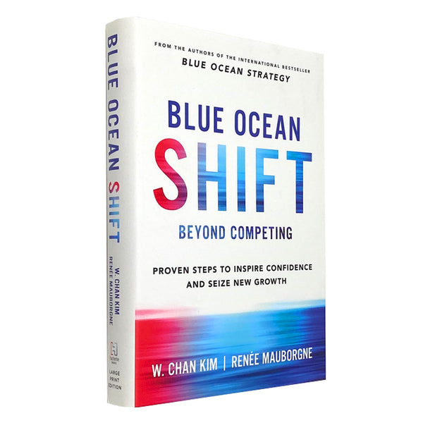 Blue Ocean Shift Beyond Competing Proven Steps to Inspire Confidence and Seiz