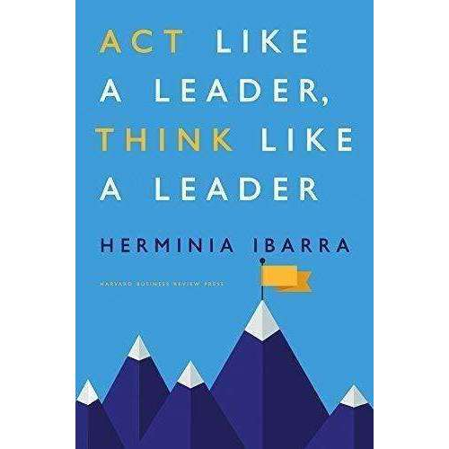 Act Like a Leader, Think Like a Leader Book Herminia Ibarra Hardback