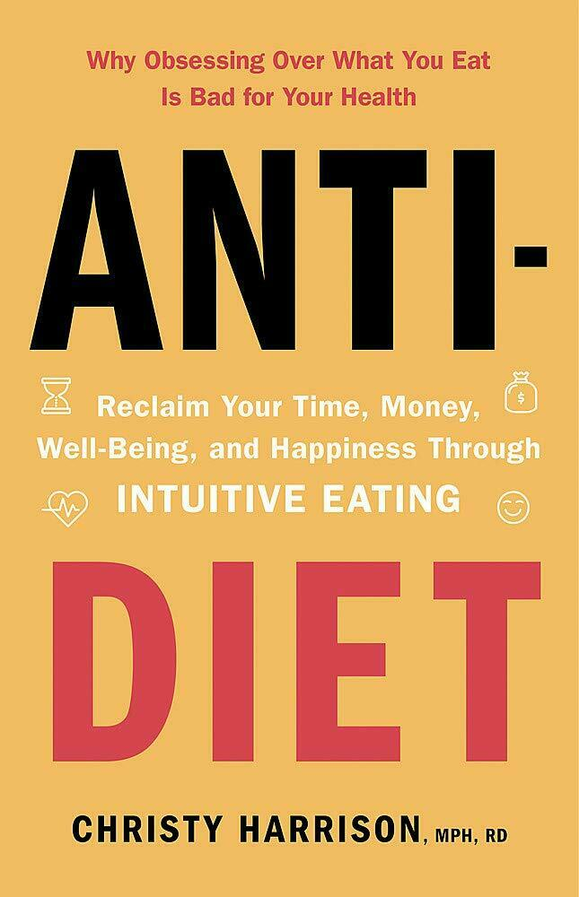 Anti-Diet: Reclaim Your Time, Money, Well-Being and Happiness Through Intuitive