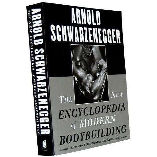 Arnold Schwarzenegger The New Encyclopedia of Modern Bodybuilding: The Bible of Bodybuilding, Fully Updated and Revised