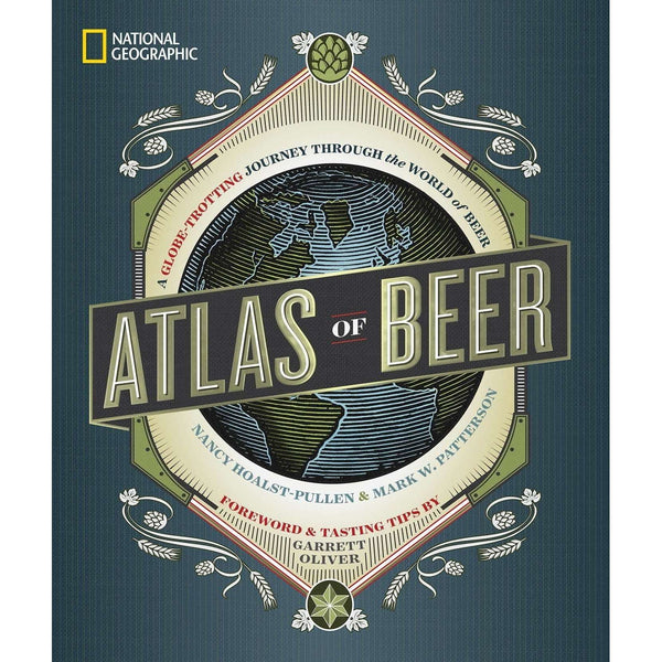 Atlas Of Beer - Foreword & Tasting Tips By Hoalst-Pullen & Patterson