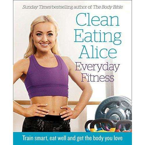 Clean Eating Alice - Everyday Fitness by Alice Liveing Book