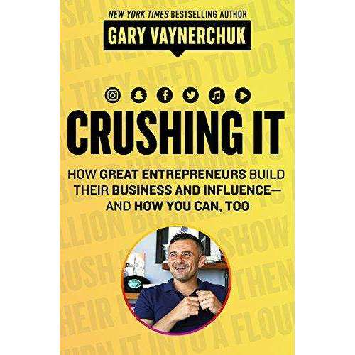 Crushing It! How Great Entrepreneurs Build Their Business..By Gary Vaynerchuk