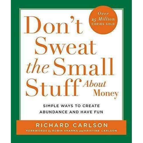 Don't Sweat the Small Stuff about Money: Simple Ways to Create Abundance