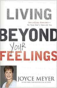 Living Beyond Your Feelings, Controlling Emotions So They Don't Control You...