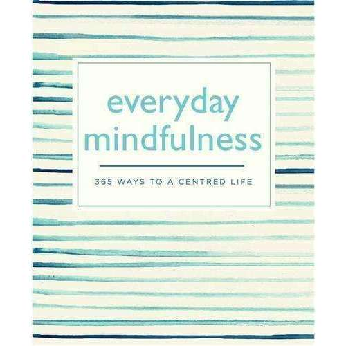 Everyday Mindfulness: 365 Ways to a Centred Life