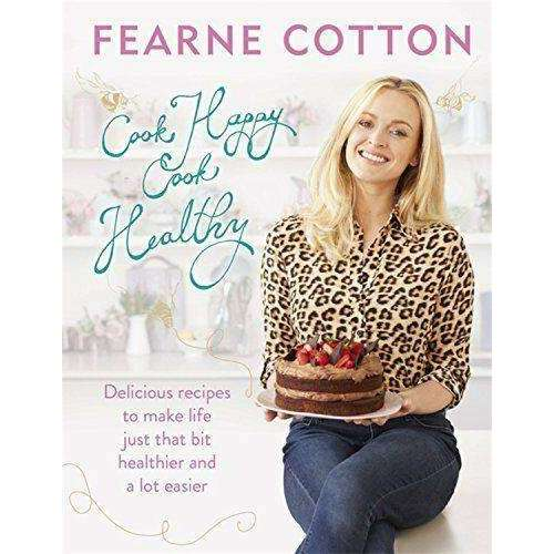 Fearne Cotton Cook Happy and Cook Healthy