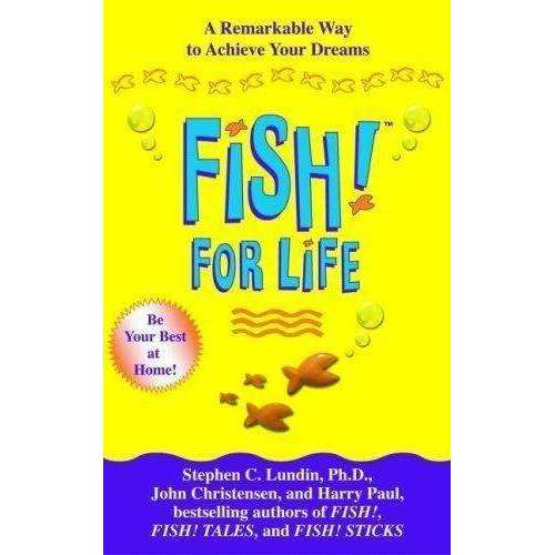 Fish For Life - A Remarkable Way to Achieve Your Dreams By Stephen C. Lundin