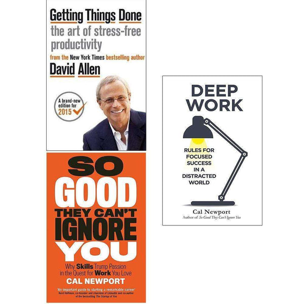 Getting Things Done, So Good They Can't Ignore You, Deep Work 3 Books Collection