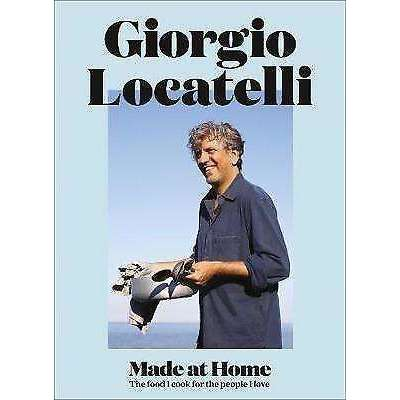 Giorgio Locatelli - Made at Home: The Food I Cook For The People I Love
