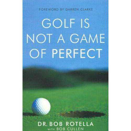Golf is Not a Game of Perfect Book By Dr. Bob Rotella With Bob Cullen