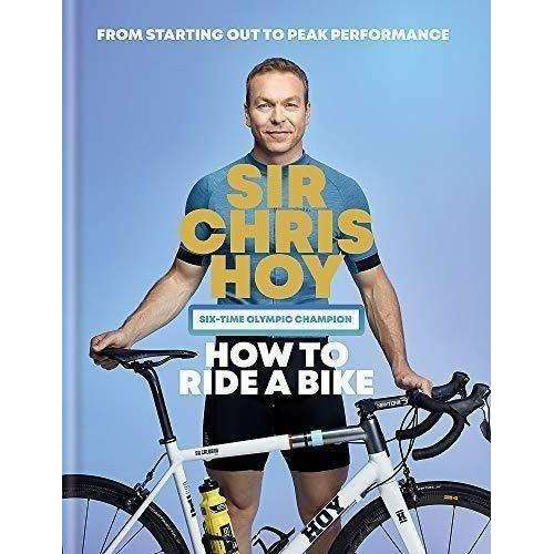 How To Ride A Bike Book By Sir Chris Hoy - Six Time Olympic Champion HB