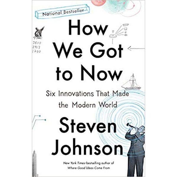 How We Got to Now - Six Innovations That Made The Modern World By Steven Johnson