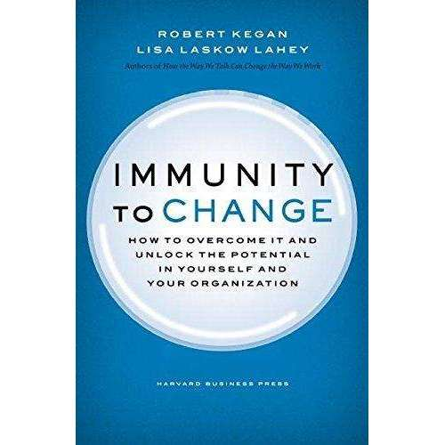 Immunity to Change: How to Overcome It and Unlock Potential in Yourself