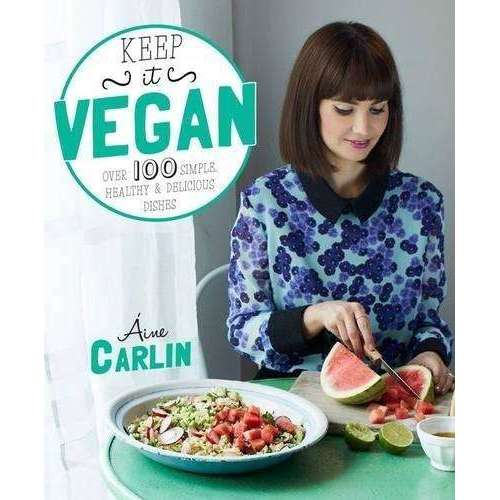 Keep It Vegan By Aine Carlin, Over 100 Simple, Healthy And Delicious Dishes