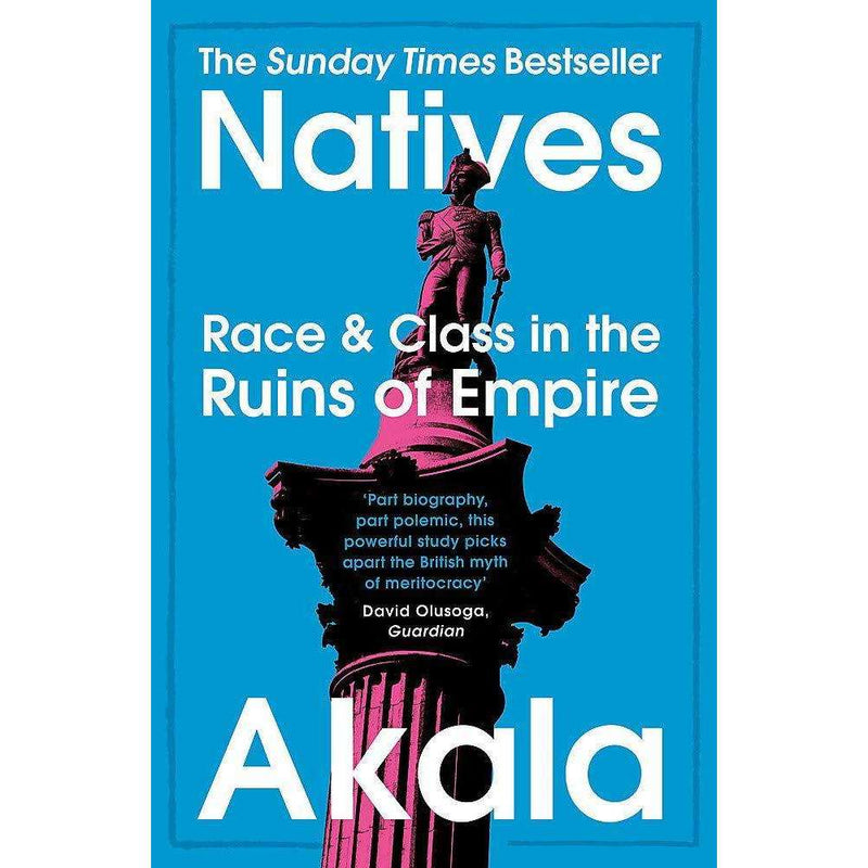Natives Race and Class in the Ruins of Empire - The Sunday Time by Akala