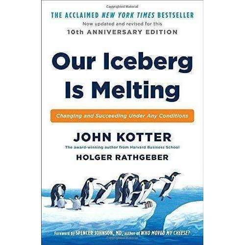 Our Iceberg Is Melting: Changing and Succeeding under Any Conditions John Kotter