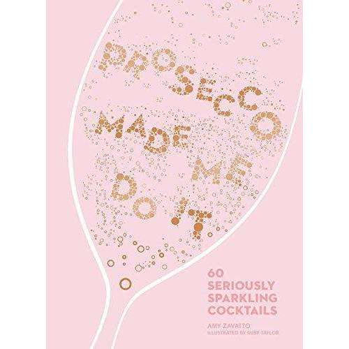 Prosecco Made Me Do It By Amy Zavatto, Cocktails