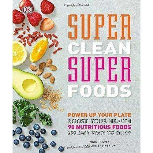 Super Clean Super Foods: Power Up Your Plate By Fiona Hunter